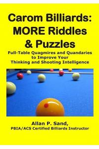 Carom Billiards: MORE Riddles & Puzzles: Full-Table Quagmires and Quandaries to Improve Your Thinking and Shooting Intelligence