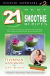 21 Best Superfood Smoothie Recipes - Discover Superfoods #2: Superfood Smoothies Especially Designed to Nourish Organs, Cells, and Our Immune System,