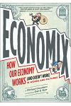 Economix: How and Why Our Economy Works and Doesn't Work, in Words and Pictures