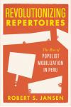 Revolutionizing Repertoires: The Rise of Populist Mobilization in Peru