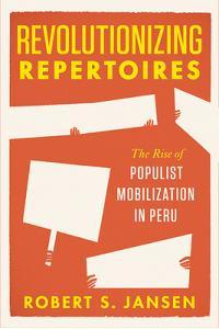 Revolutionizing Repertoires: The Rise of Populist Mobilization in Peru