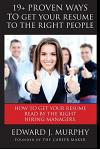 19+ Proven Ways to Get Your Resume to the Right People: Executive Coach Reveals Job Searching Secrets Employer's Don't Want You to Know about Which Re