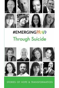 #EMERGINGPROUD Through Suicide: Stories of Hope & Transformation