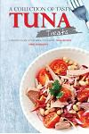 A Collection of Tasty Tuna Treats: A Protein Packed Cook Book of Healthy Tuna Recipes