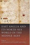 East Anglia and Its North Sea World in the Middle Ages