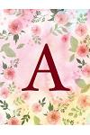 A: Monogram Initial A, Pink Rose Watercolor, Notebook, Composition Book, Journal, 8.5 X 11 Inch 110 Page, Wide Ruled