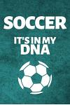 Soccer It's In My Dna: Soccer Journal & Football Sport Coaching Notebook Motivation Quotes - Training Practice Diary To Write In (110 Lined P