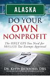 Alaska Do Your Own Nonprofit: The Only GPS You Need for 501c3 Tax Exempt Approval