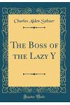 The Boss of the Lazy Y (Classic Reprint)