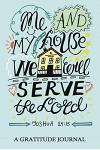Me and My House Wee Will Serve the Lord Joshua 24: 15: A Gratitude Journal: Daily Gratitude Journal, 100 Days Journal