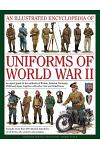 An Illustrated Encyclopedia of Uniforms of World War II: An Expert Guide to the Uniforms of Britain, America, Germany, USSR and Japan, Together with O