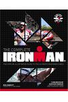 The Complete Ironman(r): The Official Illustrated Guide to the Ultimate Endurance Race