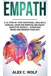 Empath: A 21 Step by Step Emotional Healing and Survival Guide for Empaths and Highly Sensitive People - Overcome Fears and De