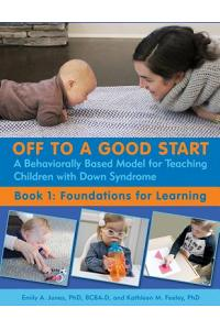 Off to a Good Start: A Behaviorally Based Model for Teaching Children with Down Syndrome: Book 1: Foundations for Learning