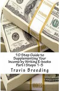 10 Step Guide to Supplementing Your Income by Writing E-Books Part I Steps 1-5