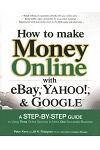 How to Make Money Online with Ebay, Yahoo!, and Google
