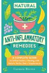 Natural Anti-Inflammatory Remedies: A Complete Guide to Inflammation & Healing with Holistic Herbs, Diet & Supplements