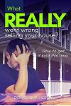 What Really Went Wrong Selling Your House, And How To Get It Sold This Time.