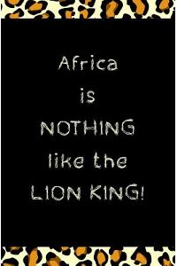 Africa Is Nothing Like the Lion King!: Blank Journal & Musical Theater Gift