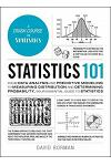 Statistics 101: From Data Analysis and Predictive Modeling to Measuring Distribution and Determining Probability, Your Essential Guide