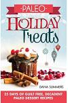 Paleo Holiday Treats: 25 Days of Guilt-Free, Decadent Paleo Dessert Recipes