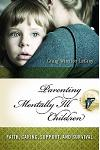 Parenting Mentally Ill Children: Faith, Caring, Support, and Surviving the System