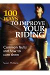 100 Ways to Improve Your Riding: Common Faults & How to Cure Them