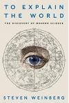 To Explain the World: The Discovery of Modern Science
