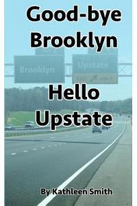 Good-Bye Brooklyn Hello Upstate
