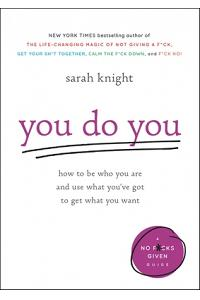 You Do You: How to Be Who You Are and Use What You've Got to Get What You Want