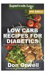Low Carb Recipes For Diabetics: Over 295+ Low Carb Diabetic Recipes, Dump Dinners Recipes, Quick & Easy Cooking Recipes, Antioxidants & Phytochemicals