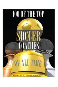 100 of the Top Soccer Coaches of All Time