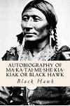 Autobiography of Ma-Ka-Tai-Me-She-Kia-Kiak or Black Hawk