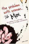 The Problem with Women... is Men: The Evolution of a Man's Man to a Man of Higher Consciousness