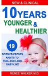 10 Years Younger and Healthier: 19 Science-Proven Habits to Feel and Look Baby-Like