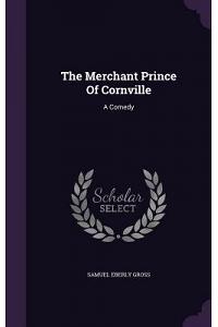 The Merchant Prince of Cornville: A Comedy