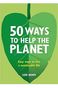 50 Ways to Help the Planet: Easy Ways to Live a Sustainable Life