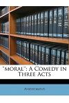 ''moral'': A Comedy in Three Acts