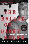 The Ballad of Danny Wolfe: A Story of a Canadian Outlaw