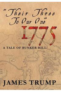 ''Their Three to Our One'' 1775: A Tale of Bunker Hill