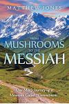 From Mushrooms to the Messiah: One Man's Journey Up a Mountain Called Commitment
