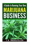 A Guide to Running Your Own Marijuana Business