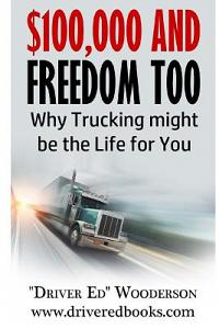 $100,000 and Freedom Too: Why Truck Driving Might Be Right for You