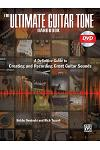 The Ultimate Guitar Tone Handbook: A Definitive Guide to Creating and Recording Great Guitar Sounds [With DVD]