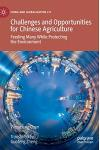 Challenges and Opportunities for Chinese Agriculture: Feeding Many While Protecting the Environment