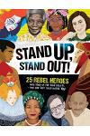 Stand Up, Stand Out!: 25 Rebel Heroes Who Stood Up for Their Beliefs - And How They Could Inspire You