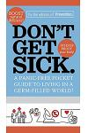 Don't Get Sick.: A Panic-Free Pocket Guide to Living in a Germ-Filled World!