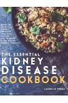 Essential Kidney Disease Cookbook: 130 Delicious, Kidney-Friendly Meals To Manage Your Kidney Disease