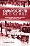 Canada's Other Red Scare, Volume 6: Indigenous Protest and Colonial Encounters During the Global Sixties