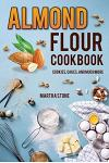 Almond Flour Cookbook: Cookies, Cakes, and Much More